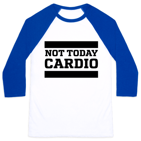 Not Today, Cardio Baseball Tee