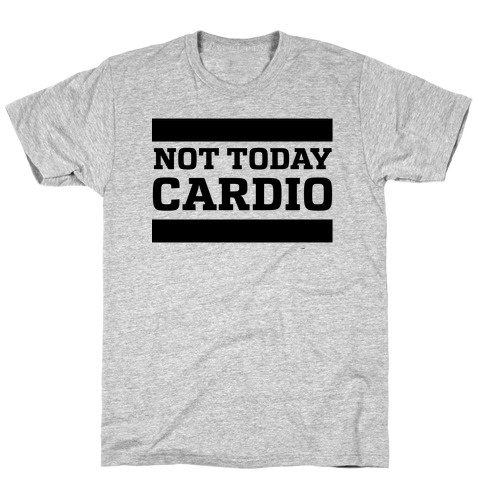 Not Today, Cardio T-Shirt