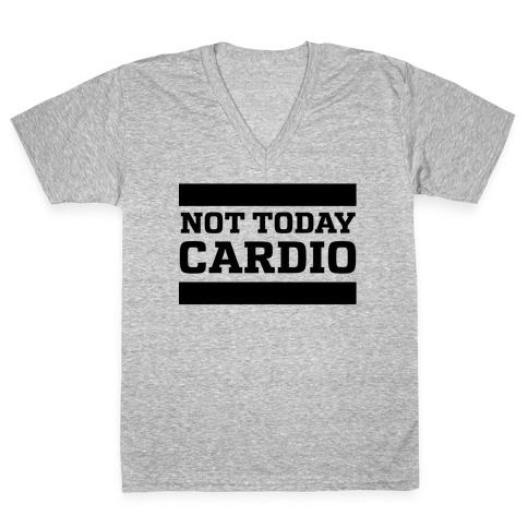 Not Today, Cardio V-Neck Tee Shirt