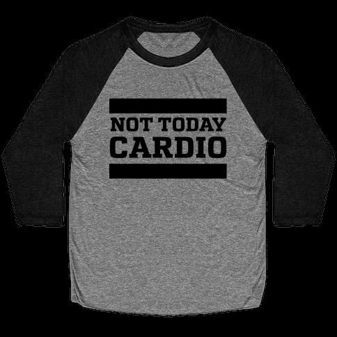Not Today, Cardio Baseball Tee