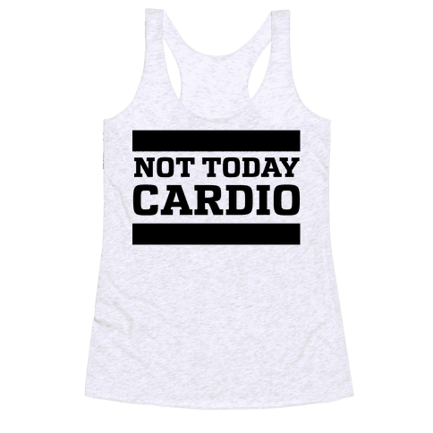 Not Today, Cardio Racerback Tank Top