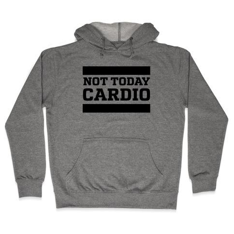 Not Today, Cardio Hooded Sweatshirt