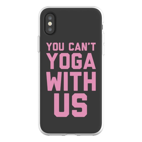 You Can't Yoga With Us Phone Flexi-Case