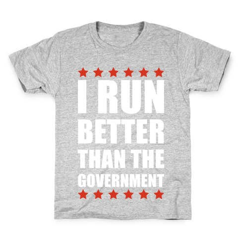 I Run Better Than The Government Kids T-Shirt