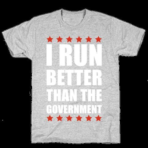I Run Better Than The Government Mens/Unisex T-Shirt