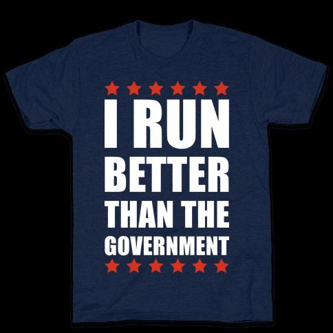 I Run Better Than The Government Mens T-Shirt