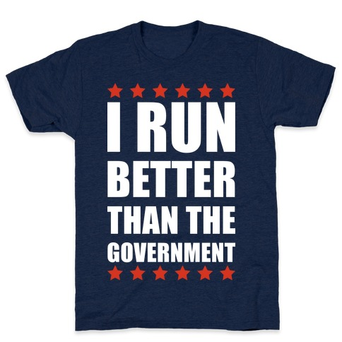 I Run Better Than The Government T-Shirt