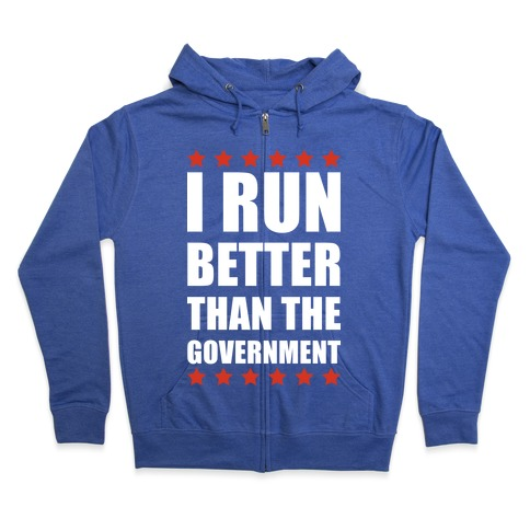 I Run Better Than The Government Zip Hoodie