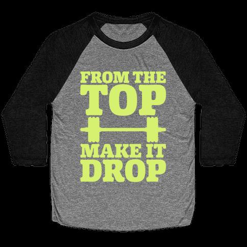 From The Top Make It Drop Squat Parody White Print Baseball Tee