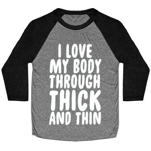 I Love My Body Through Thick and Thin Baseball Tee