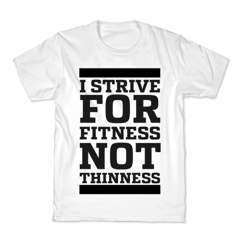 I Strive for Fitness Not Thinness  Kids T-Shirt