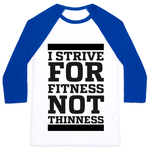 I Strive for Fitness Not Thinness Baseball Tee