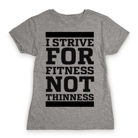 I Strive for Fitness Not Thinness Womens T-Shirt