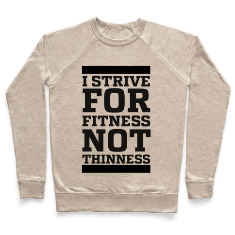 I Strive for Fitness Not Thinness Pullover