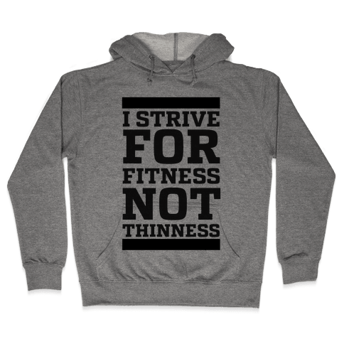 I Strive for Fitness Not Thinness Hooded Sweatshirt