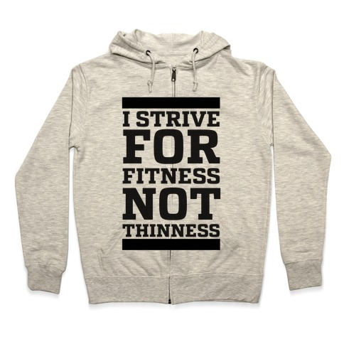 I Strive for Fitness Not Thinness  Zip Hoodie