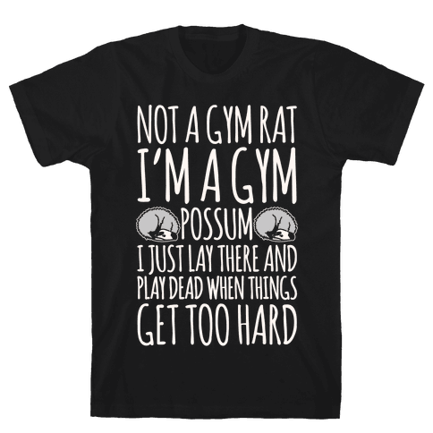 Not A Gym Rat I'm A Gym Possum White Print Mens/Unisex T-Shirt