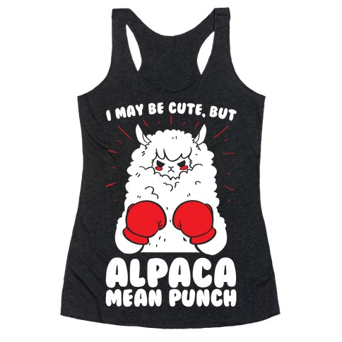 I May Be Cute But Alpaca Mean Punch! Racerback Tank Top