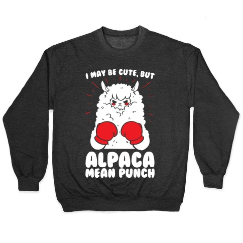 I May Be Cute But Alpaca Mean Punch! Pullover