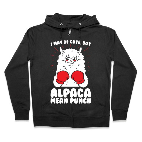 I May Be Cute But Alpaca Mean Punch! Zip Hoodie
