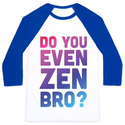 Do You Even Zen Bro Yoga Baseball Tee