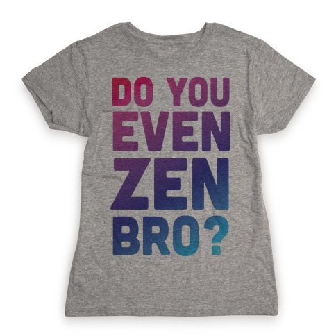 Do You Even Zen Bro Yoga Womens T-Shirt
