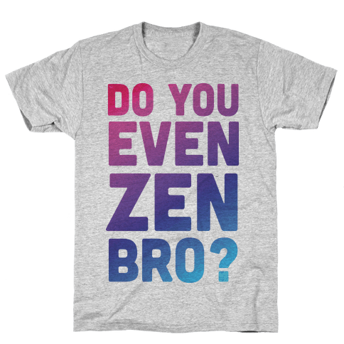 Do You Even Zen Bro Yoga Mens/Unisex T-Shirt
