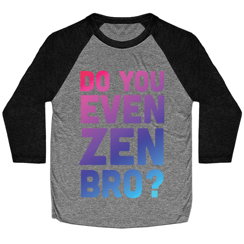 Do You Even Zen Bro Yoga Baseball Tee
