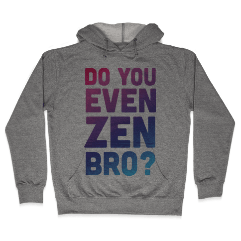Do You Even Zen Bro Yoga Hooded Sweatshirt