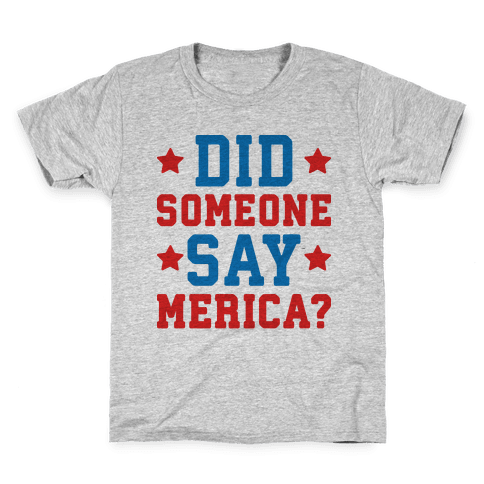 Did Someone Say Merica? Kids T-Shirt