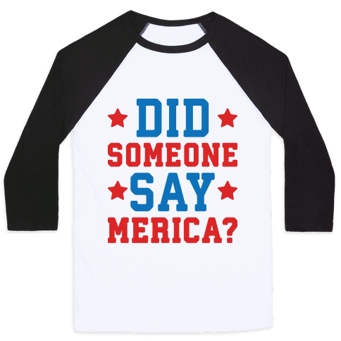Did Someone Say Merica? Baseball Tee