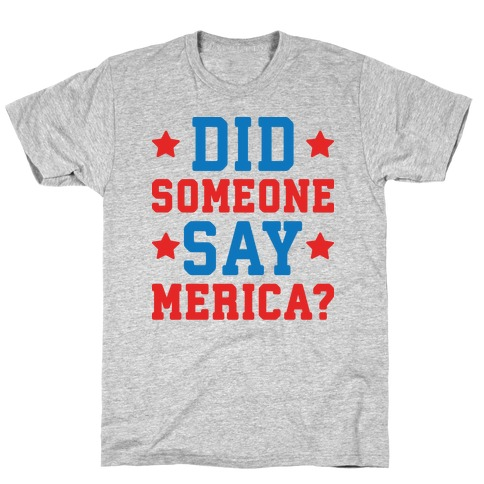 Did Someone Say Merica? Mens/Unisex T-Shirt