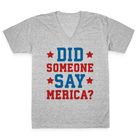 Did Someone Say Merica? V-Neck Tee Shirt