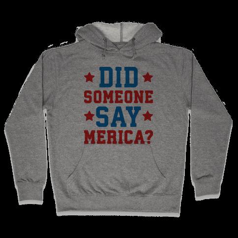 Did Someone Say Merica? Hooded Sweatshirt