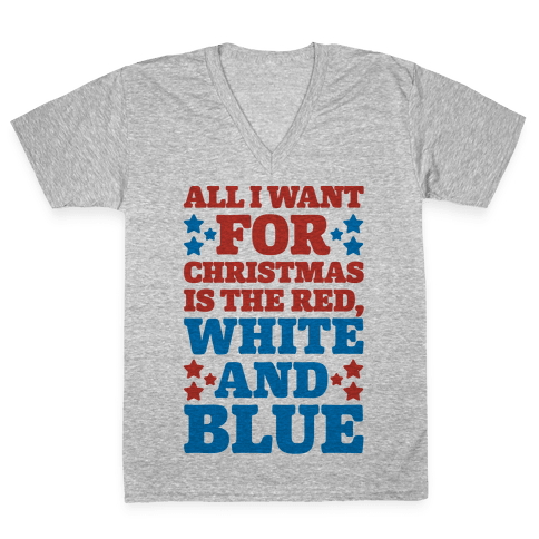 All I Want For Christmas Is Red, White And Blue V-Neck Tee Shirt