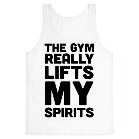 The Gym Really Lifts My Spirits Tank Top