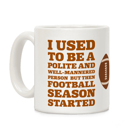 I Used to Be a Polite and Well-Mannered Person but Then Football Season Started Coffee Mug