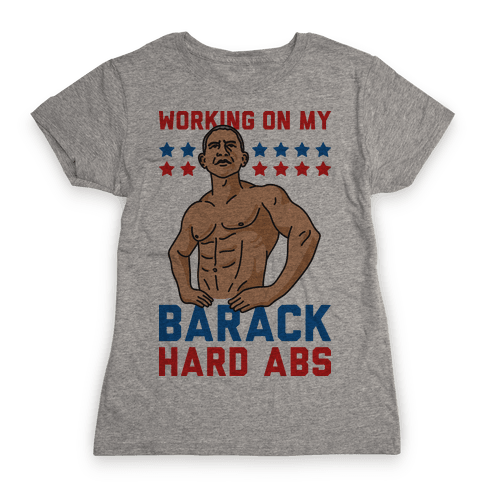 Working On My Barack Hard Abs Womens T-Shirt