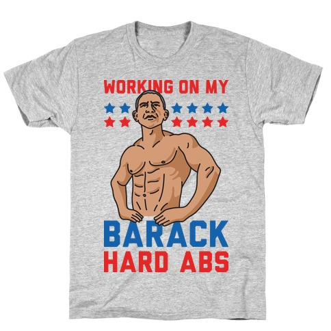 Working On My Barack Hard Abs T-Shirt