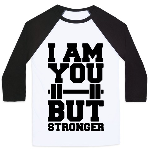 I Am You But Stronger Baseball Tee