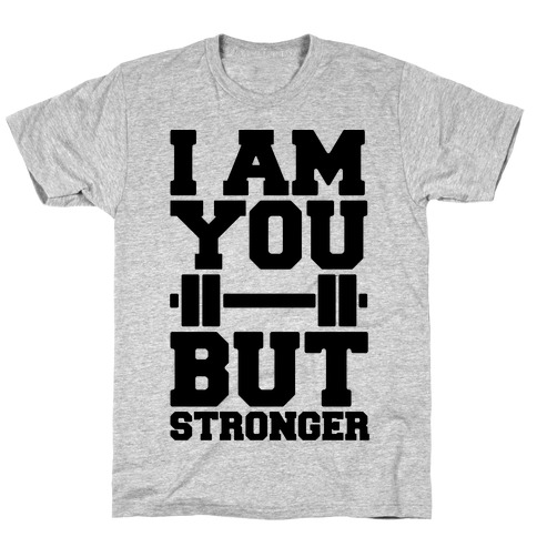 I Am You But Stronger T-Shirt