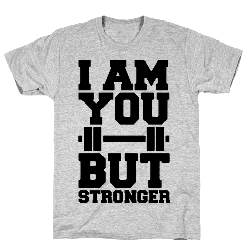 I Am You But Stronger Mens T-Shirt