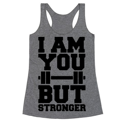 I Am You But Stronger Racerback Tank Top