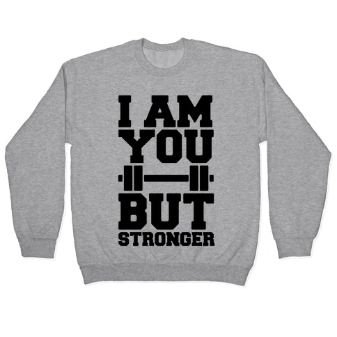 I Am You But Stronger Pullover