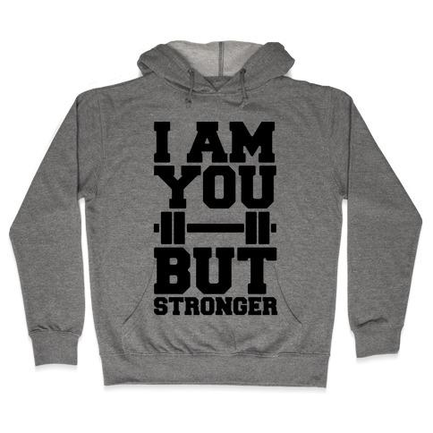 I Am You But Stronger Hooded Sweatshirt