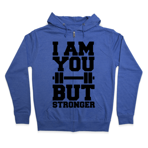 I Am You But Stronger Zip Hoodie