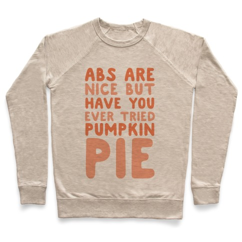 Abs Are Nice But Have You Ever Tried Pumpkin Pie Pullover