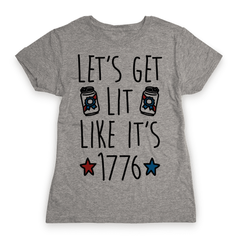 Let's Get Lit Like It's 1776 Womens T-Shirt