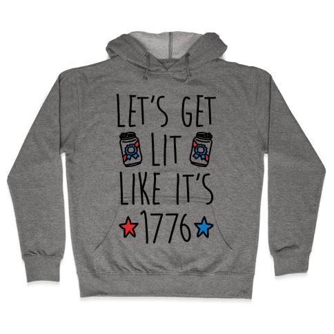 Let's Get Lit Like It's 1776 Hooded Sweatshirt