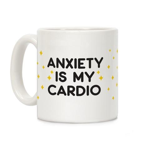 Anxiety Is My Cardio Coffee Mug